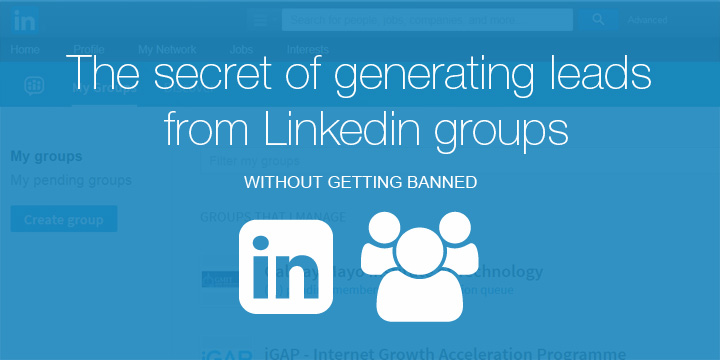 The secret of generating leads from Linkedin groups - without getting banned.