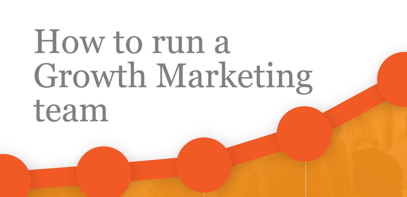 How To Run A High Performing Growth Marketing Team