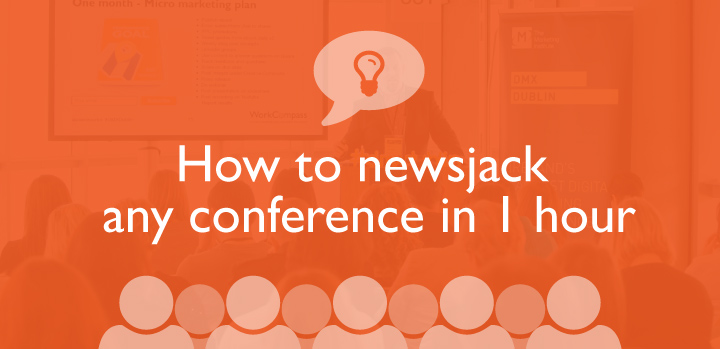 How to newsjack any conference in 1 hour